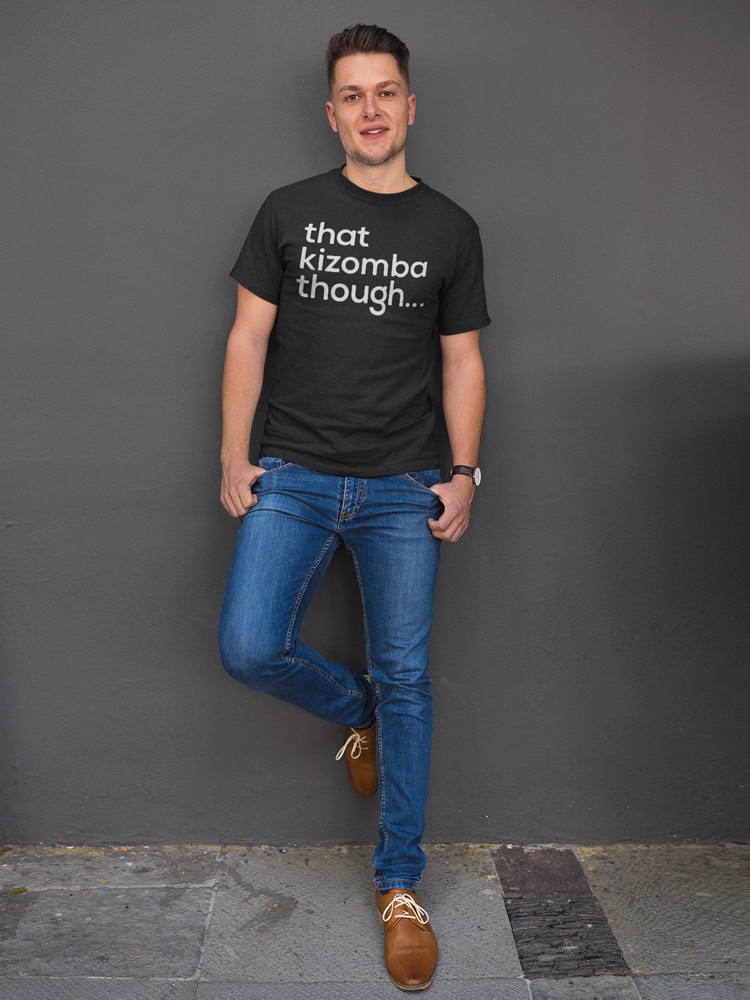 That Kizomba Though Unisex T-shirt